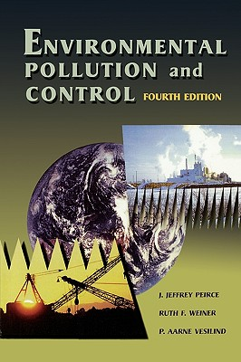 Environmental Pollution and Control By Peirce, J. Jeffrey/ Weiner, Ruth F./ Vesilind, P. Aarne